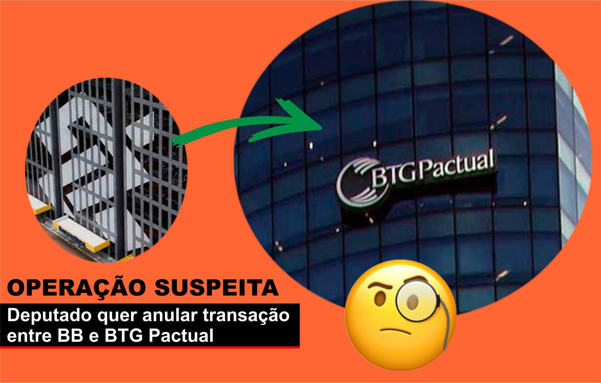 Deputado cobra anulação de operação entre BB e BTG Pactual